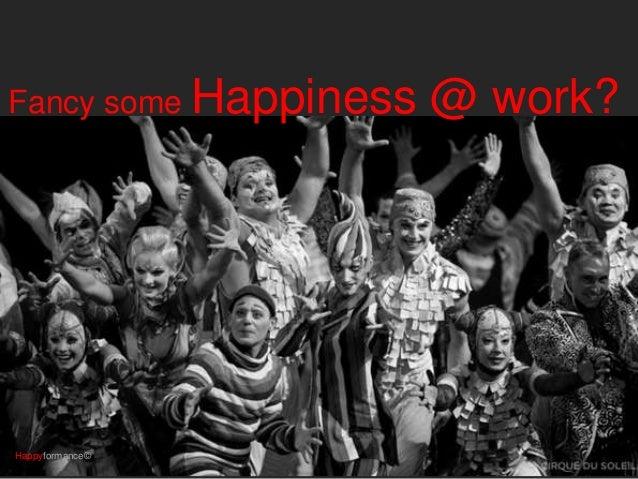 Fancy some Happiness @ work? Happyformance©