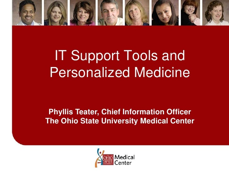 IT Support Tools and Personalized Medicine<br />Phyllis Teater, Chief Information Officer<br />The Ohio State University M...