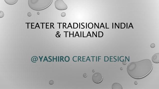 TEATER TRADISIONAL INDIA & THAILAND @YASHIRO CREATIF DESIGN