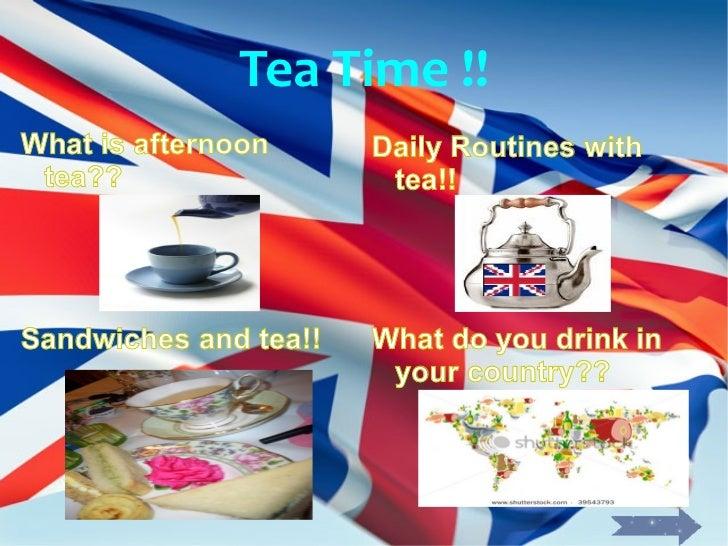 Tea Time !! <ul><li>What  is  afternoon  tea?? </li></ul><ul><li>What do you drink in your country?? </li></ul><ul><li>Dai...