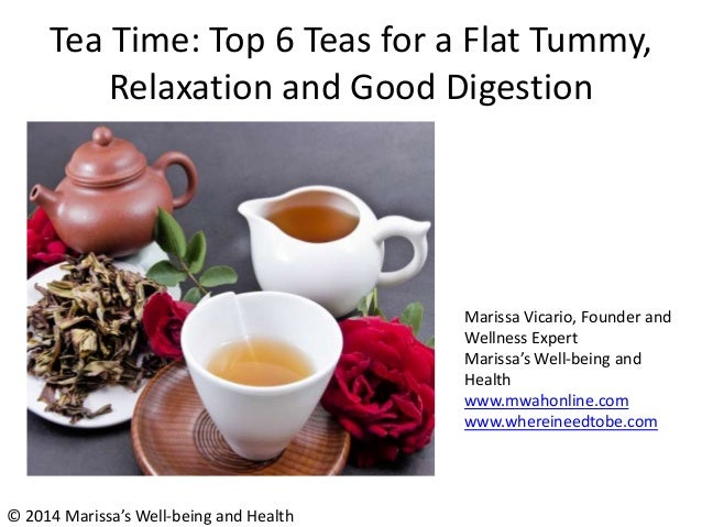 Tea Time: Top 6 Teas for a Flat Tummy, Relaxation and Good Digestion Marissa Vicario, Founder and Wellness Expert Marissa'...