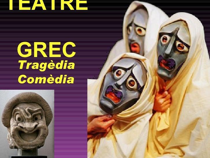 TEATRE  GREC Tragèdia  Comèdia