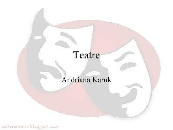 TeatreAndriana Karuk