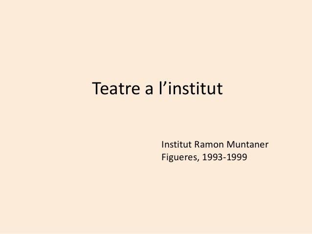 Teatre a l'institut Institut Ramon Muntaner Figueres, 1993-1999
