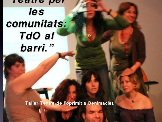 """""""Teatre per    lescomunitats:  TdO al  barri.""""   Taller Teatre de l'oprimit a Benimaclet,"""