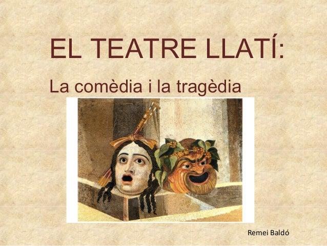 EL TEATRE LLATÍ: La comèdia i la tragèdia Remei Baldó