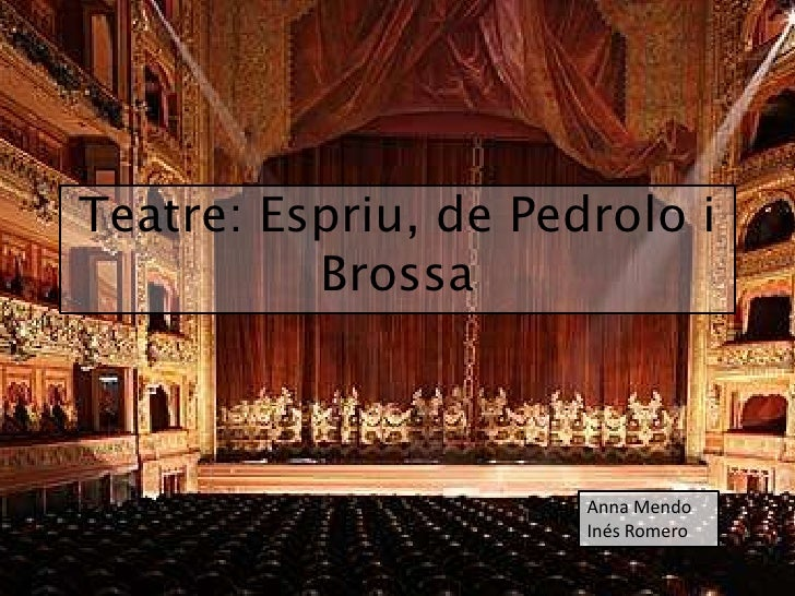 Teatre: Espriu, de Pedrolo i          Brossa                      Anna Mendo                      Inés Romero