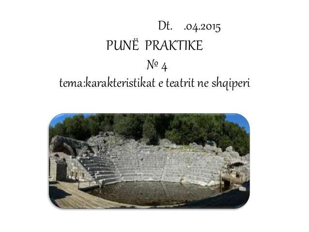Dt. .04.2015 PUNË PRAKTIKE № 4 tema:karakteristikat e teatrit ne shqiperi