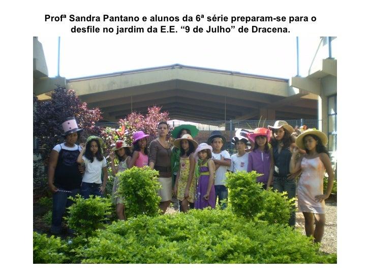 """Profª Sandra Pantano e alunos da 6ª série preparam-se para o desfile no jardim da E.E. """"9 de Julho"""" de Dracena."""