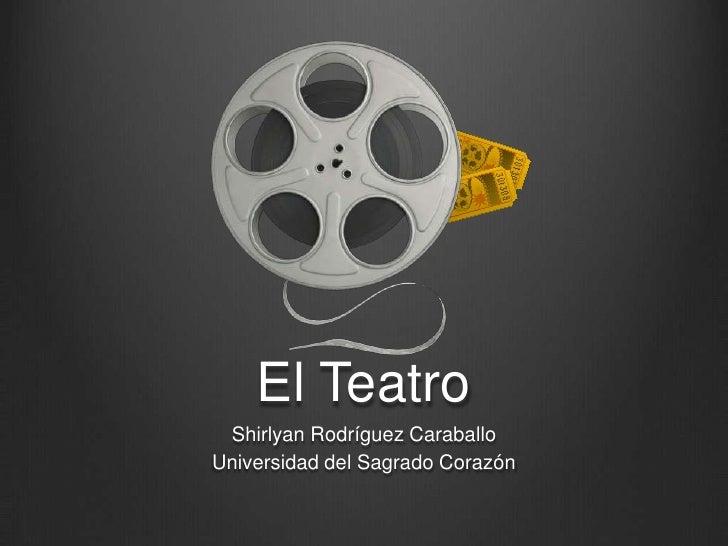 El Teatro<br />Shirlyan Rodríguez Caraballo<br />Universidad del Sagrado Corazón<br />