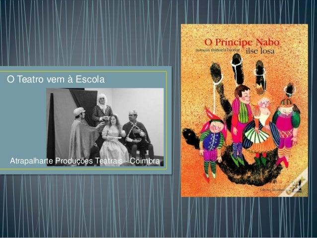 O Teatro vem à Escola  Atrapalharte Produções Teatrais - Coimbra