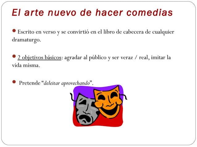 El ar te nuevo de hacer comediasEscrito en verso y se convirtió en el libro de cabecera de cualquierdramaturgo.2 objetiv...