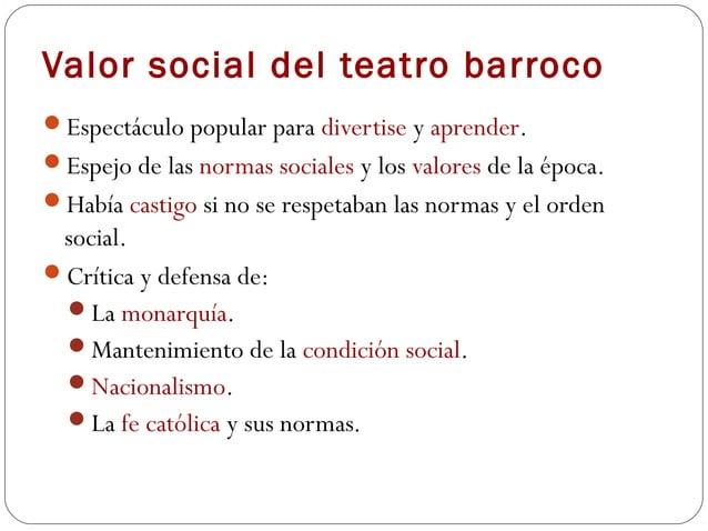 Valor social del teatro barrocoEspectáculo popular para divertise y aprender.Espejo de las normas sociales y los valores...