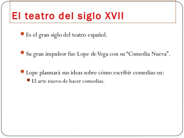 """El teatro del siglo XVII Es el gran siglo del teatro español. Su gran impulsor fue Lope de Vega con su """"Comedia Nueva"""". ..."""