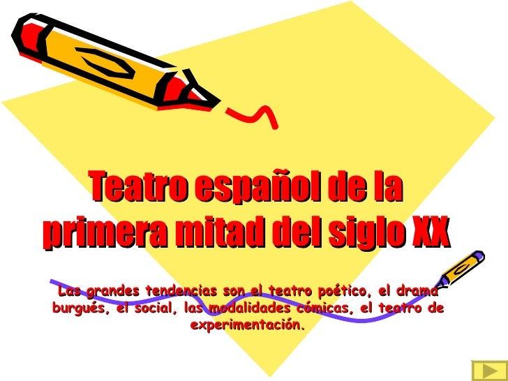 Teatro español de la primera mitad del siglo XX Las grandes tendencias son el teatro poético, el drama burgués, el social,...