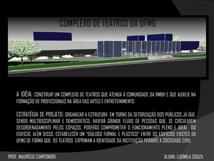 COMPLEXO DE TEATROS DA UFMG<br />A IDÉIA: CONSTRUIR UM COMPLEXO DE TEATROS QUE ATENDA À COMUNIDADE DA RMBH E QUE AUXILIE N...