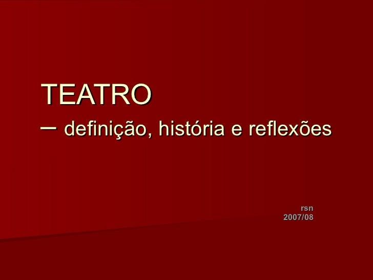 TEATRO  –  definição, história e reflexões rsn 2007/08