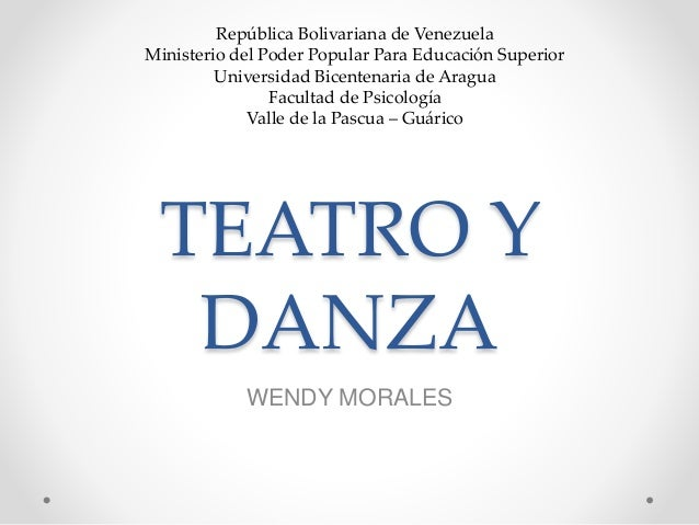 TEATRO Y DANZA WENDY MORALES República Bolivariana de Venezuela Ministerio del Poder Popular Para Educación Superior Unive...