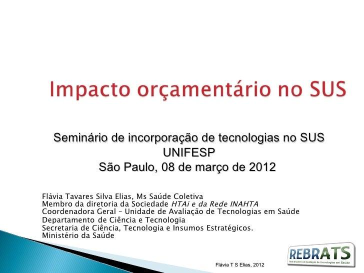 Seminário de incorporação de tecnologias no SUS                     UNIFESP         São Paulo, 08 de março de 2012Flávia T...