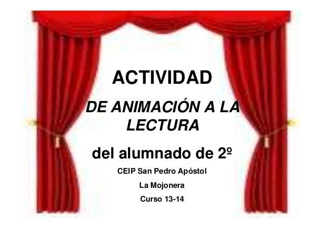 ACTIVIDAD DE ANIMACIÓN A LA LECTURA del alumnado de 2º CEIP San Pedro Apóstol La Mojonera Curso 13-14