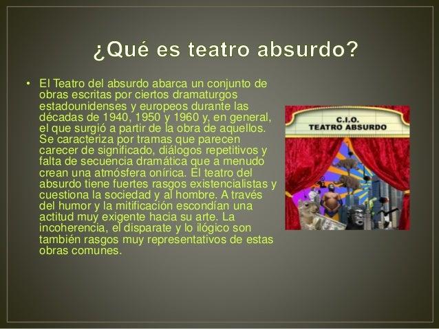 • El Teatro del absurdo abarca un conjunto de obras escritas por ciertos dramaturgos estadounidenses y europeos durante la...