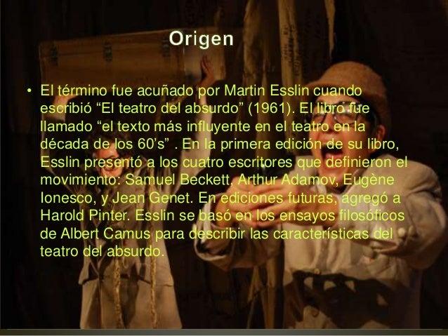 """• El término fue acuñado por Martin Esslin cuando escribió """"El teatro del absurdo"""" (1961). El libro fue llamado """"el texto ..."""