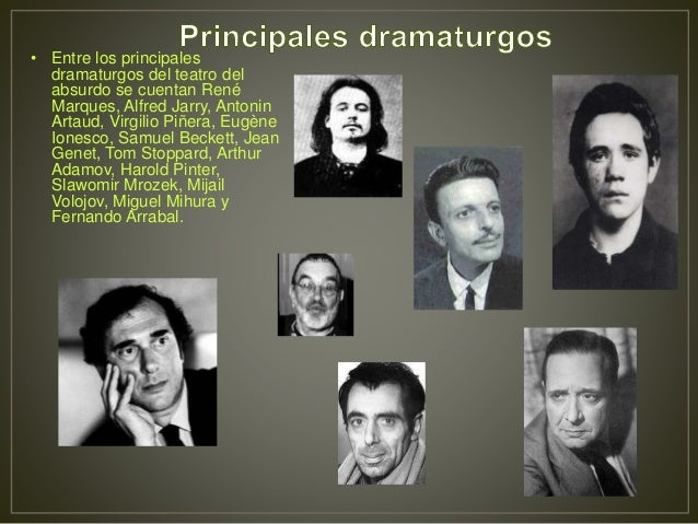 • Entre los principales dramaturgos del teatro del absurdo se cuentan René Marques, Alfred Jarry, Antonin Artaud, Virgilio...