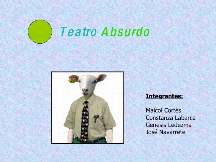 Teatro  Absurdo Integrantes: Maicol Cortès Constanza Labarca Genesis Ledezma José Navarrete