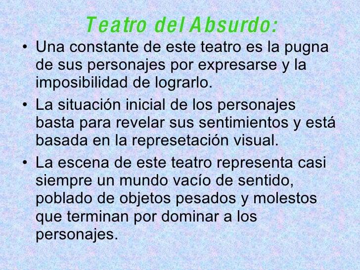 Teatro del Absurdo: <ul><li>Una constante de este teatro es la pugna de sus personajes por expresarse y la imposibilidad d...