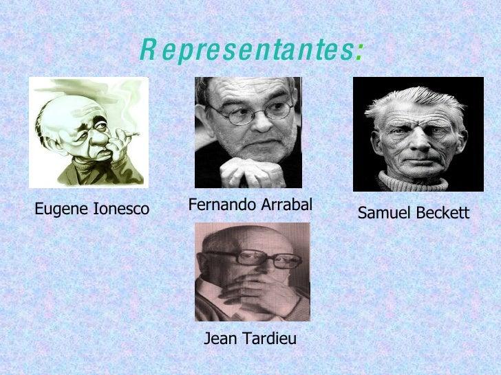 Representantes : Eugene Ionesco Fernando Arrabal Samuel Beckett Jean Tardieu