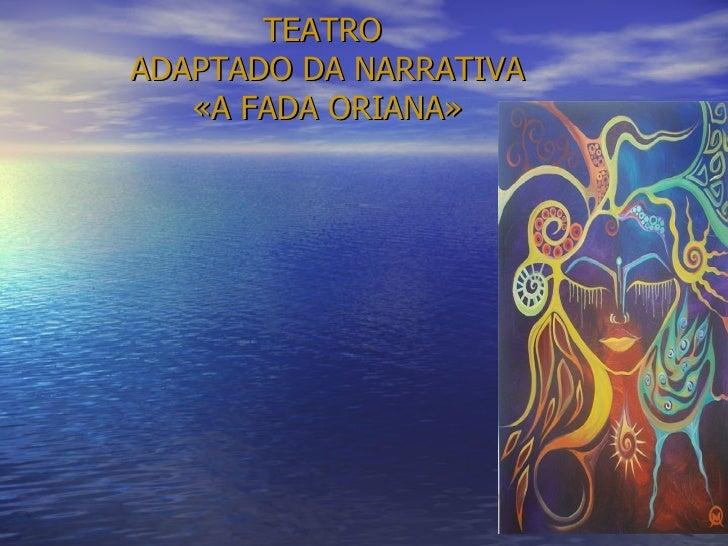 TEATRO  ADAPTADO DA NARRATIVA «A FADA ORIANA»