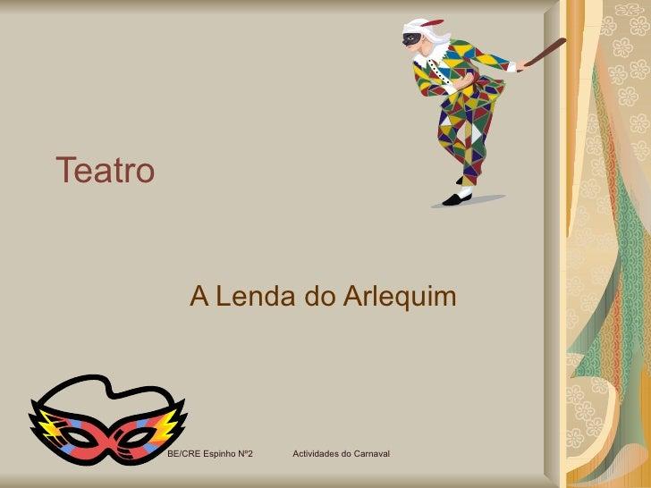 Teatro A Lenda do Arlequim BE/CRE Espinho Nº2  Actividades do Carnaval