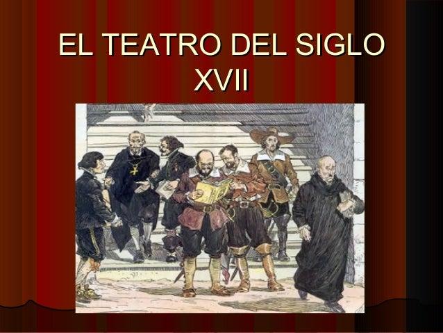 EL TEATRO DEL SIGLOEL TEATRO DEL SIGLO XVIIXVII