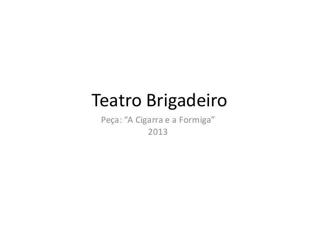 """Teatro Brigadeiro Peça: """"A Cigarra e a Formiga"""" 2013"""