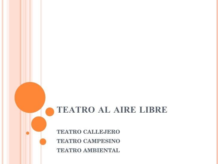 TEATRO AL AIRE LIBRE  TEATRO CALLEJERO  TEATRO CAMPESINO TEATRO AMBIENTAL
