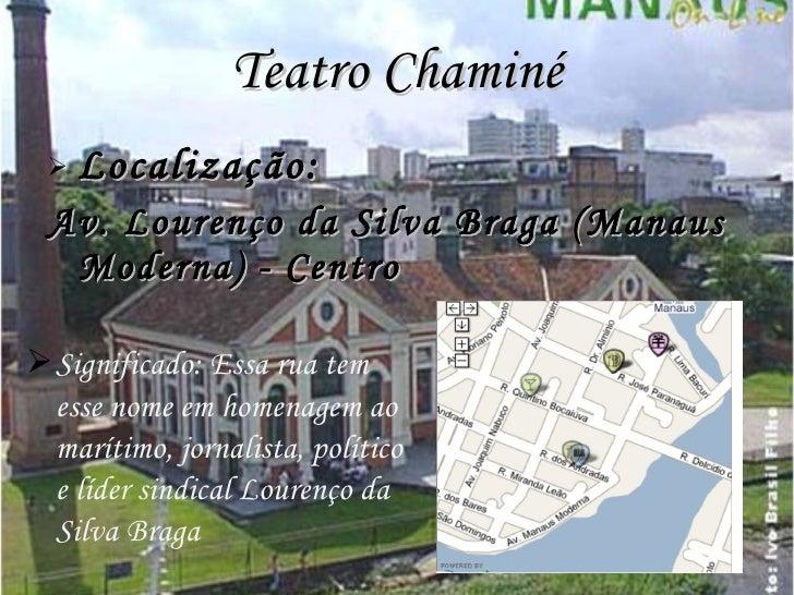 Teatro Chaminé <ul><li>Localização: </li></ul><ul><li>Av. Lourenço da Silva Braga (Manaus Moderna) - Centro   </li></ul><u...