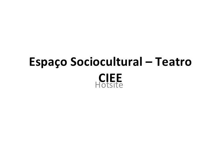 Espaço Sociocultural – Teatro            CIEE           Hotsite