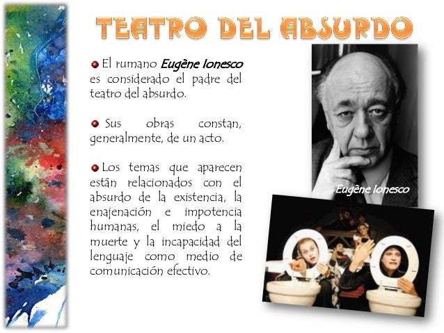 El rumano Eugène Ionesco es considerado el padre del teatro del absurdo. Sus obras constan, generalmente, de un acto. Los ...