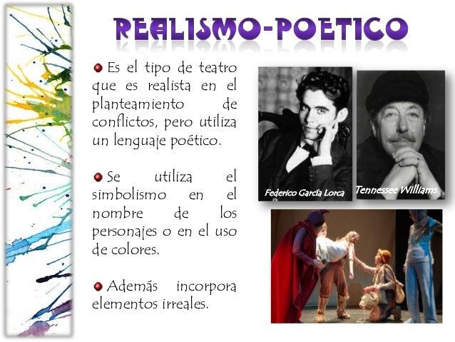 Es el tipo de teatro que es realista en el planteamiento de conflictos, pero utiliza un lenguaje poético. Se utiliza el si...