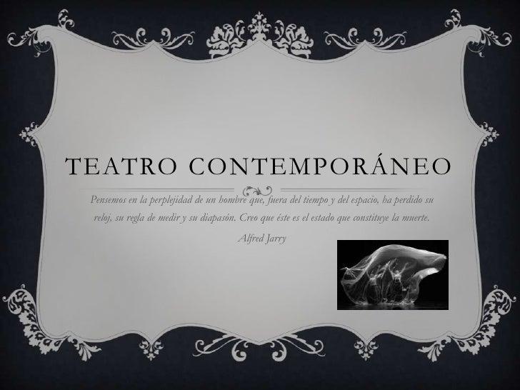 Teatro Contemporáneo<br />Pensemos en la perplejidad de un hombre que, fuera del tiempo y del espacio, ha perdido su reloj...