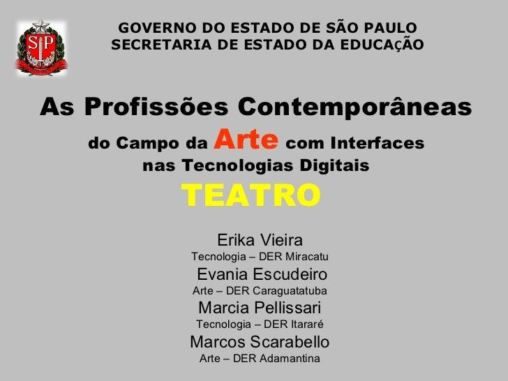 GOVERNO DO ESTADO DE SÃO PAULO     SECRETARIA DE ESTADO DA EDUCAÇÃOAs Profissões Contemporâneas   do Campo da   Arte com I...
