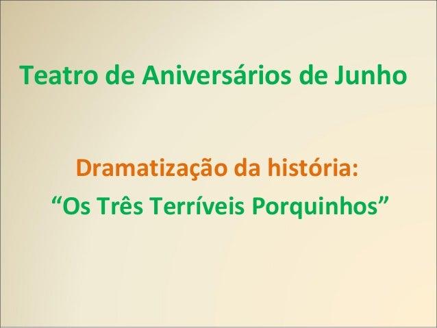 """Teatro de Aniversários de Junho Dramatização da história: """"Os Três Terríveis Porquinhos"""""""