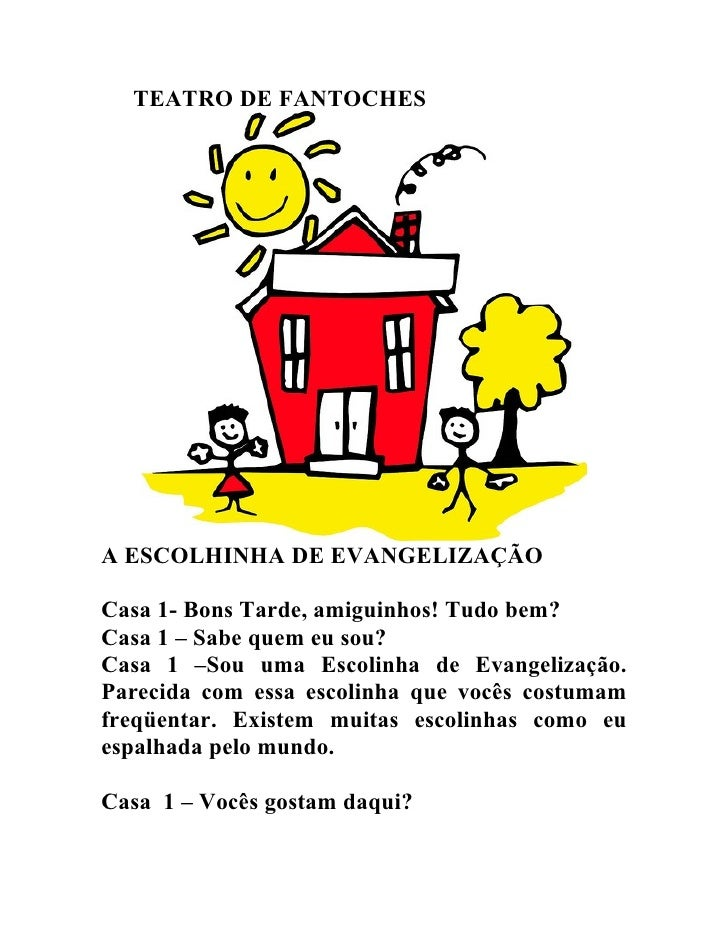 TEATRO DE FANTOCHES     A ESCOLHINHA DE EVANGELIZAÇÃO  Casa 1- Bons Tarde, amiguinhos! Tudo bem? Casa 1 – Sabe quem eu sou...