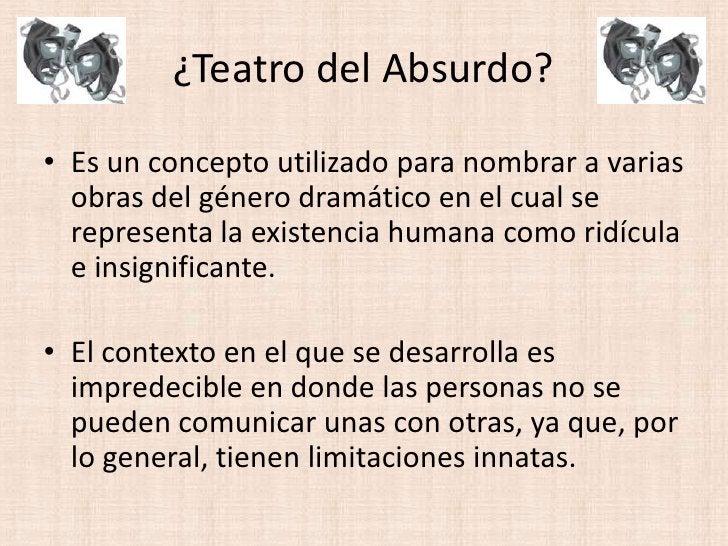 ¿Teatro del Absurdo?<br />Es un concepto utilizado para nombrar a varias obras del género dramático en el cual se represen...