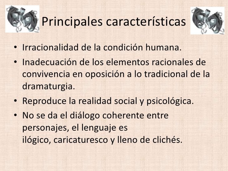 Principales características<br />Irracionalidad de la condición humana.<br />Inadecuación de los elementos racionales de c...