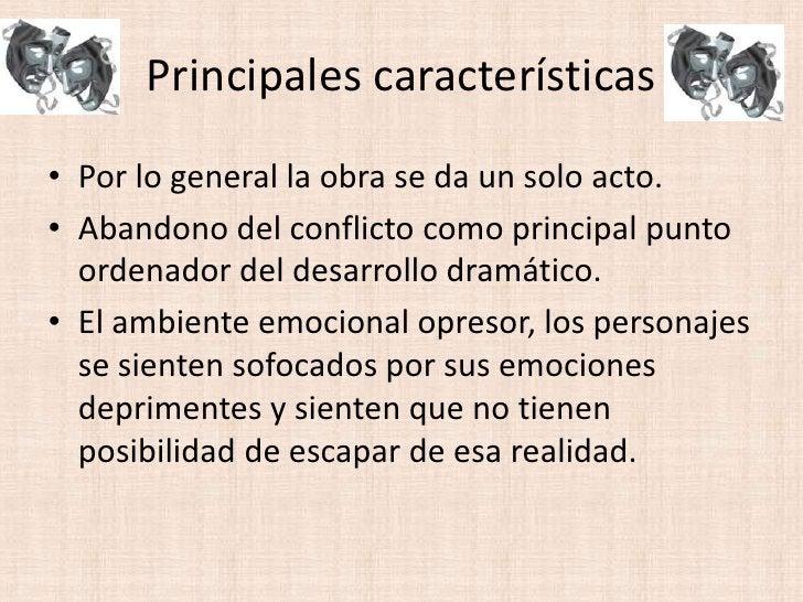 Principales características<br />Por lo general la obra se da un solo acto.<br />Abandono del conflicto como principal pun...