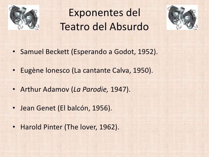 Exponentes del Teatro del Absurdo<br />Samuel Beckett (Esperando a Godot, 1952).<br />Eugènelonesco (La cantante Calva, 19...
