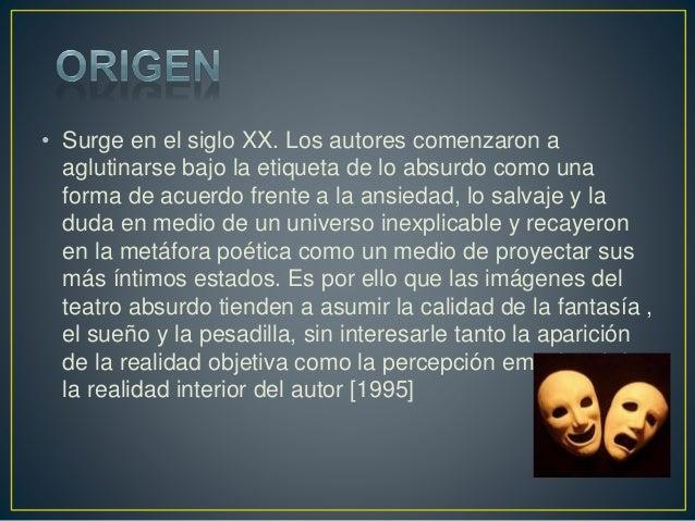 • Surge en el siglo XX. Los autores comenzaron a aglutinarse bajo la etiqueta de lo absurdo como una forma de acuerdo fren...