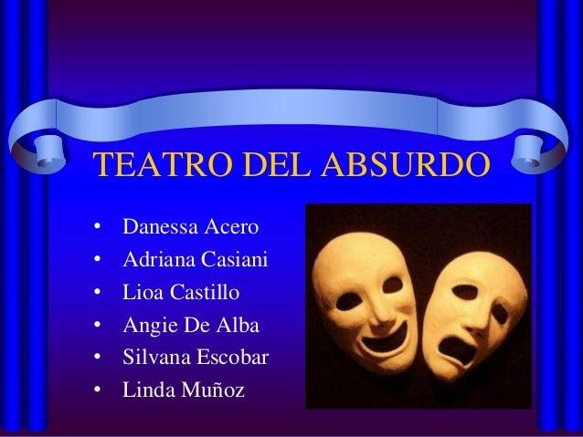 TEATRO DEL ABSURDO  • Danessa Acero  • Adriana Casiani  • Lioa Castillo  • Angie De Alba  • Silvana Escobar  • Linda Muñoz