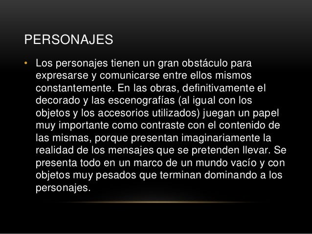 PERSONAJES • Los personajes tienen un gran obstáculo para expresarse y comunicarse entre ellos mismos constantemente. En l...